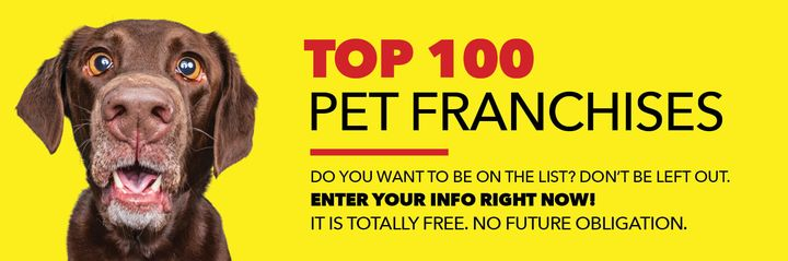 ENTER YOUR INFO NOW!Franchise Connect Magazine will publish the TOP 100 Pet Franchises in the upcoming issue.DO YOU WANT...