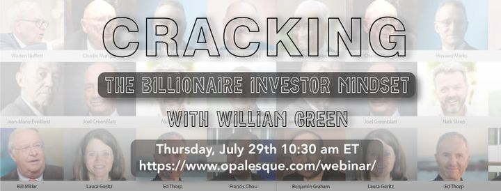 Meet William Green and ask your questions July 29th 10:30 am ET - interactive investor workshop CRACKING THE BILLIONAIRE...