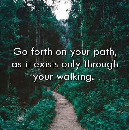 """My summer wish for you all (and reminder for myself) shared from a dear friend:""""Go forth on your path for it only exists..."""